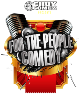 Chuy Gomez presents For the People Comedy